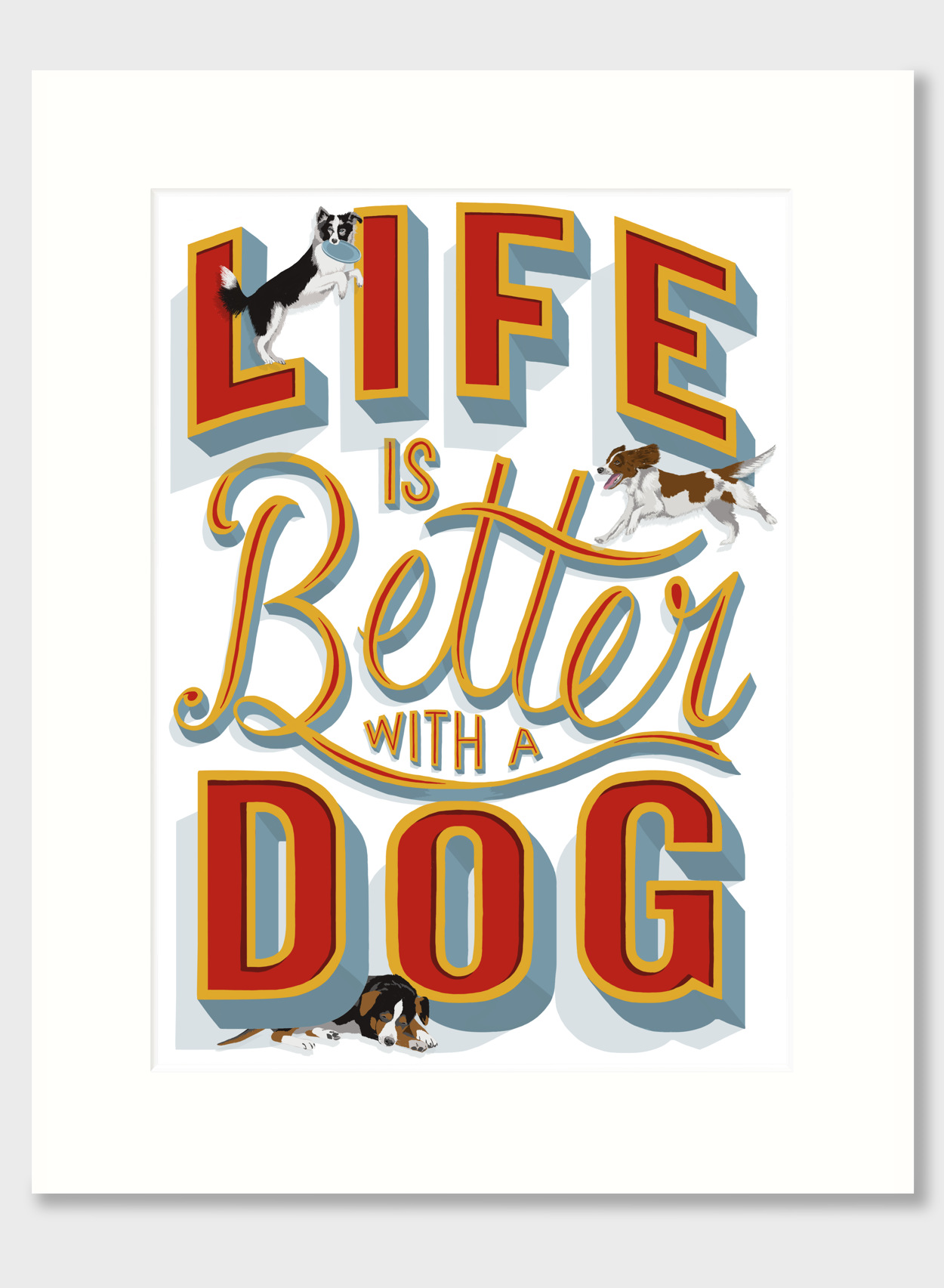 Life is Better with a Dog Mounted Print | The Enlightened Hound